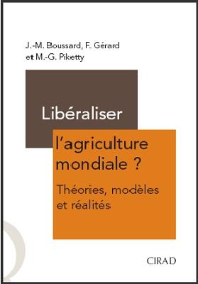 Libéraliser l'agriculture mondiale ?: Théories, modèles et réalités