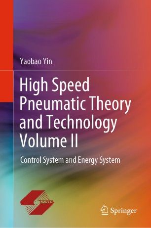 High Speed Pneumatic Theory and Technology Volume II : Control System and Energy System